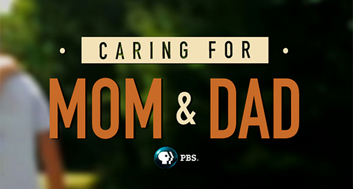 "PBS Airs ""Caring for Mom and Dad"" – Eight Profiles of Caregiving Families"
